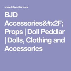 BJD Accessories/Props | Doll Peddlar | Dolls, Clothing and Accessories