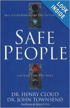 Safe People: How to Find Relationships That Are Good for You and Avoid Those That Aren't by Henry Cloud, John Townsend