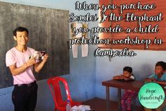When you purchase Someli Jr the Elephant you provide a child protection workshop in Cambodia.