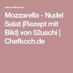 Mozzarella - Nudel Salat (Rezept mit Bild) von 52uschi | Chefkoch.de