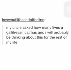 """Well, a Gallifreyan can regenerate 12 times, that's 13 life's. So assuming that this is the same for cats, and the joke is that """"cats have 9 lives"""" take which comes out to be 117 lives. Gallifreyan cats have 117 lives. Space Man, Never Be Alone, Don't Blink, Eleventh Doctor, Torchwood, Geek Out, Time Lords, Dr Who, Superwholock"""