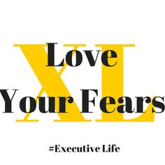 Love your fears. They are the greatest signs of the things we must do in order to step in to the fullness of our Infinite Potential.