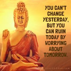 You cant change yesterday                                                                                                                                                                                 More