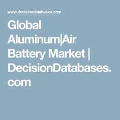 Global Aluminum-Air Battery Market 2019 Industry Forecast Report to 2025