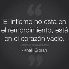 """El infierno no está en el remordimiento, está en el corazón vacío."""" #frases #citas #KhalilGibran"""