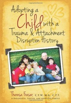 Adopting a Child with a Trauma and Attachment Disruption History: A Practical Guide by Theresa Ann Fraser