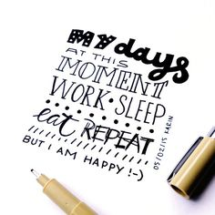 Yes I do; work, sleep, eat, repeat! #lettering #handlettering #paperfuel