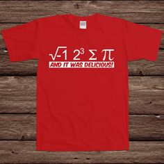 I 8 Sum Pi And It Was Delicious Ate Pie Funny Math Joke Science School University College Humor Rude Gag Cool Geek Nerd T-shirt Tee Funny Math Jokes, Nerd Jokes, Science Jokes, Math Humor, Nerd Humor, Funny Geek, Weird Science, Hilarious, Cool Shirts