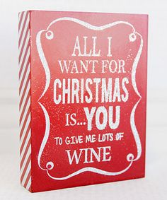 Loving this Red & White 'All I Want For Christmas' Wall Art on Cute Christmas Quotes, Christmas Wall Art, All I Want, Give It To Me, Wood Signs, Red And White, Whimsical, Alcohol, Invitations