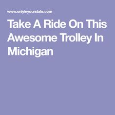 Take A Ride On This Awesome Trolley In Michigan
