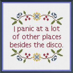 I panic at a lot of other places besides the disco. Cross stitch pattern…
