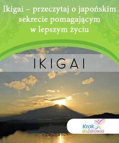 Ikigai - przeczytaj o japońskim sekrecie pomagającymw lepszym życiu  Ikigai jest powodem dla którego istniejemy. Im szybciej nauczymy się go rozpoznawać, tym szybciej będziemy mogli zacząć pełnić naszą funkcję w życiu.