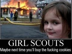 #girlscouts. Maybe next time you'll buy the fucking cookies. #funny