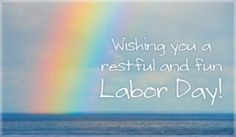 Have  Happy Labor Day!