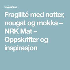 Fragilité med nøtter, nougat og mokka – NRK Mat – Oppskrifter og inspirasjon