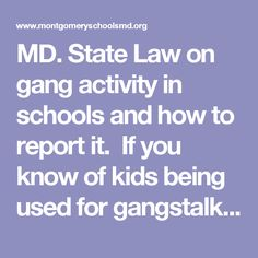 MD. State Law on gang activity in schools and how to report it. If you know of kids being used for gangstalking, please speak up! #gangstalking