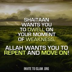 """Shaitaan wants you to dwell on your moment of weakness. Allah wants you to repent and move on!"""