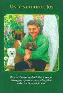 The unconditional joy card is from the Archangel Raphael Healing Oracle Cards by Doreen Virtue 2010.