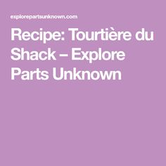 Recipe: Tourtière du Shack – Explore Parts Unknown Anthony Bourdain Parts Unknown, Explore, Recipes, Fine Dining, Kitchens, Main Course Dishes, Recipies, Ripped Recipes, Cooking Recipes