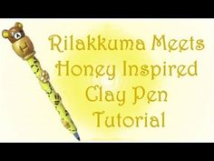 ▶ Rilakkuma Meets Honey Inspired Clay Pen Tutorial! - YouTube