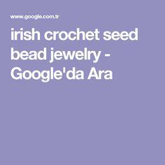 irish crochet seed bead jewelry - Google'da Ara Seed Bead Jewelry, Seed Beads, Beaded Jewelry, L Shaped Living Room Layout, Irish Crochet, Shapes, Pearl Jewelry, Bead Jewelry, Beading