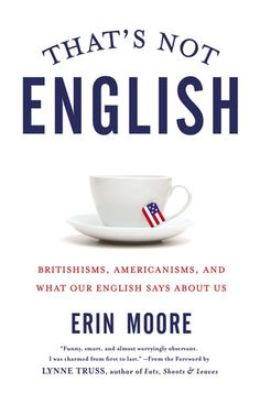 THAT'S NOT ENGLISH by Erin Moore -- An expat's witty and insightful exploration of English and American cultural differences through the lens of language that will leave readers gobsmacked