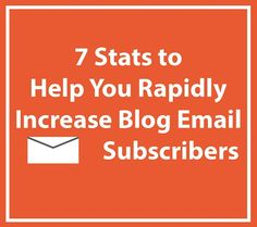 7 Stats to Help You Rapidly Increase Blog Email Subscribers   Social Marketing Writing