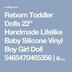 Reborn Toddler Dolls 22'' Handmade Lifelike Baby Silicone Vinyl Boy Girl Doll 5465470465356 | eBay