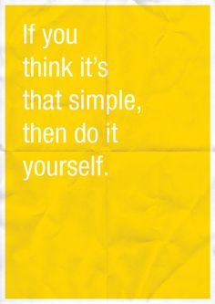 if you think it´s that simple, then do it yourself.