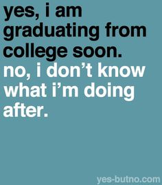 This is how I felt after graduating. That's why I'm a graduate student now.