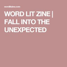 WORD LIT ZINE | FALL INTO THE UNEXPECTED