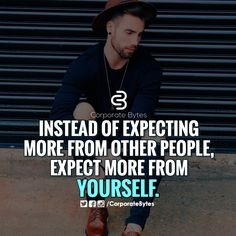 Expect better than the best from yourself.