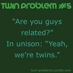 Twin Problems- especially when you are fraternal twins that look nothing like each other Twin Quotes Funny, Twin Sister Quotes, Twin Sayings, Twin Problems, Twin Humor, Love Twins, Fraternal Twins, Mikuo, Identical Twins