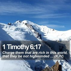 1 Timothy 6:17 Charge them that are rich in this world, that they be not highminded ... (KJV)  #Psalm #Author #KeepFaith #WordOfLife http://www.bible-sms.com/