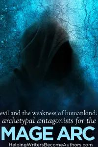 Archetypal Antagonists for the Mage Arc: Evil and the Weakness of Humankind - Helping Writers Become Authors