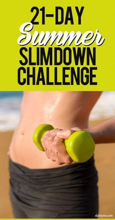 Here's the 21-Day Summer Slimdown for flatter abs and toned body. Are you up for the challenge? Re-pin now, check later.