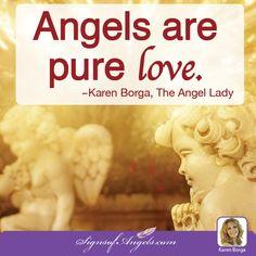 Angels are pure LOVE. ~Karen