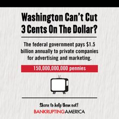 The federal government pays $1.5 billion annually to private companies for advertising and marketing. #ShowUsYourCuts
