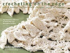 Crocheting on the Edge: Ribs & Bobbles, Ruffles, Flora, Fringes, Points & Scallops de Nicky Epstein http://www.amazon.fr/dp/1933027355/ref=cm_sw_r_pi_dp_1VYKub0FV86ZP