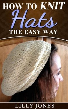 How to Knit Hats: The Easy Way (Learn How to Knit) by Lilly Jones, http://www.amazon.com/dp/B00IGWGFZI/ref=cm_sw_r_pi_dp_8endtb1EPZK45