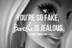 you're so fake, barbie is jealous. quotes quote words word sayings saying barbie dolls perfection girls want to be perfect beauty quotes & things: Funny Insults And Comebacks, Great Comebacks, Savage Comebacks, Snappy Comebacks, Savage Insults, Sassy Quotes, Life Quotes, Funny Quotes, Qoutes