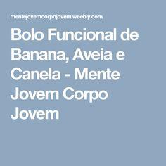 Bolo Funcional de Banana, Aveia e Canela - Mente Jovem Corpo Jovem