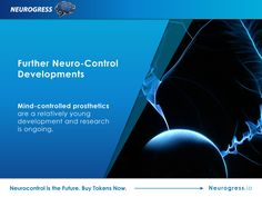 Neurogress.io. Bionic prosthetic limbs are growing increasingly smarter. By harnessing the power of AI, Neurogress is paving the way for a brighter future for amputees. Invest in the interactive mind-controlled devices of the future by buying tokens now. Visit Neurogress.io.