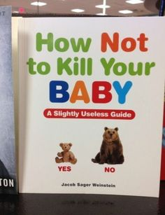 Why wasn't this around when my kids were babies? I had to figure out how not to kill them without the help of a book!