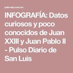 INFOGRAFÍA: Datos curiosos y poco conocidos de Juan XXIII y Juan Pablo II - Pulso Diario de San Luis