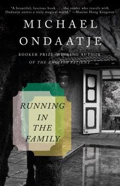 """Michael Ondaatje's quest to understand a father he did not really know... in the acknowledgements of Running in the Family, Ondaatje writes that his book """"is not a history but a portrait or 'gesture.' And if those listed above disapprove of the fictional air I apologize and can only say that in Sri Lanka a well-told lie is worth a thousand facts"""""""