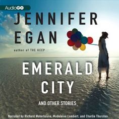 Emerald City and Other Stories by Jennifer Egan