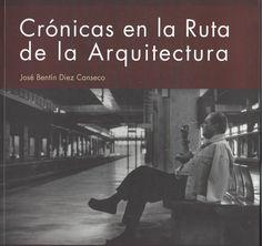 Crónicas en la ruta de la arquitectura  / Bentín Diez Canseco José  / NA 919.B45 C