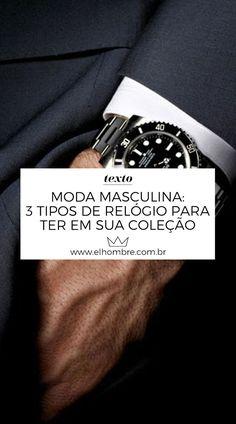 Moda masculina  3 tipos de relógio para ter em sua coleção 013686b8d23