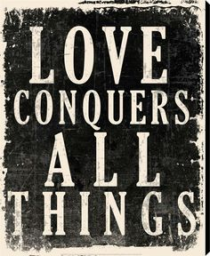 Love conquers ALL things...such power can be grasped and used by all...